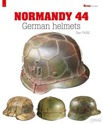 German Helmets: Normandy 44 - Militaria Guides (Hardback)