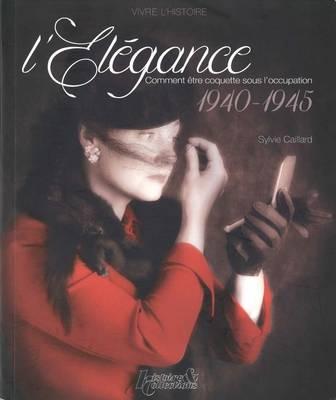 L'Elegance: Comment Etre Coquette Sous L'Occupation 1940-1945 (Paperback)