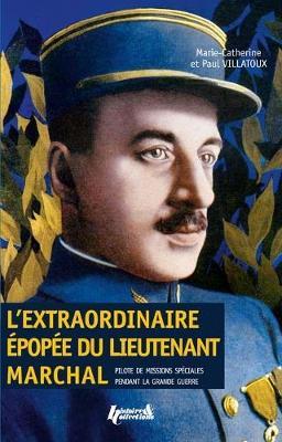 L'Extraordinaire ePopee Du Lieutenant Marchal: Pilote De Missions Speciales Pendant La Grande Guerre (Paperback)