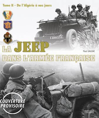 La Jeep Dans l'Armee Francaise - Volume II: De l'Algerie a Nos Jours (Hardback)