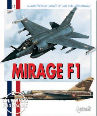 Le Mirage F1: Le MateRiel De l'Armee De l'Air Et De L'AeRonavale (Paperback)