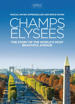 Champs Elysaees: The Story the World's Most Beautiful Avenue (Hardback)