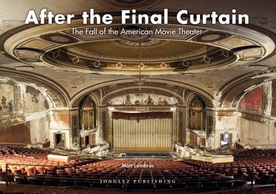 After the Final Curtain: The Fall of the American Movie Theater (Hardback)