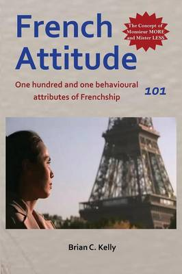 French Attitude 101: One Hundred and One Behavioural Attributes of Frenchship (Paperback)