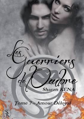 Les Guerriers de L'Ombre: Amour Deloyal (Tome 7) (Paperback)