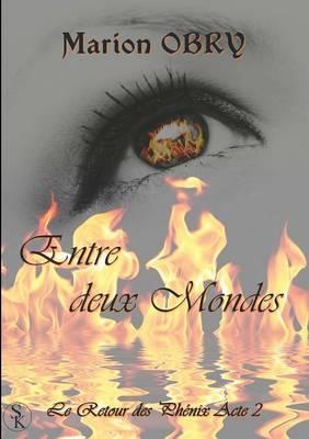 Le Retour Des Phenix: Entre Deux Mondes (Acte 2) (Paperback)