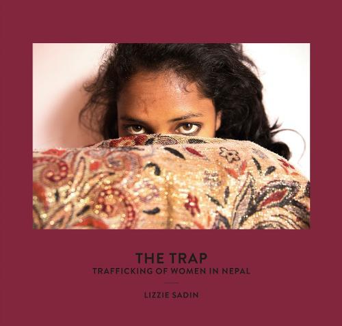 The Trap: Trafficking of Women in Nepal (Hardback)