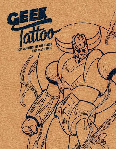 Geek Tattoo: Pop Culture in the Flesh (Hardback)