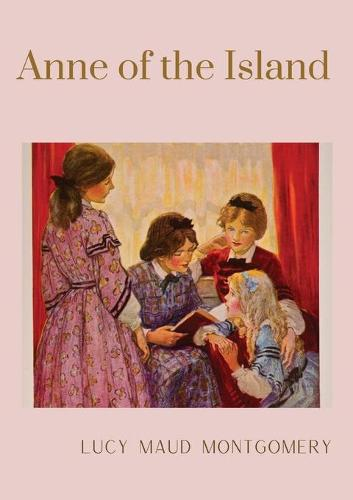 Anne of the Island: The third book in the Anne of Green Gables series, written by Lucy Maud Montgomery about Anne Shirley - Anne of Green Gables 3 (Paperback)