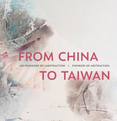 From China to Taiwan: Pioneers of Abstraction (Hardback)