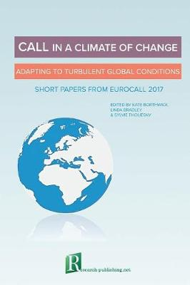 Call in a Climate of Change: Adapting to Turbulent Global Conditions - Short Papers from Eurocall 2017 (Paperback)