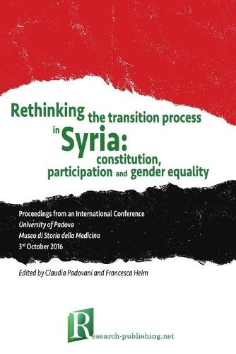 Rethinking the Transition Process in Syria: Constitution, Participation and Gender Equality (Paperback)