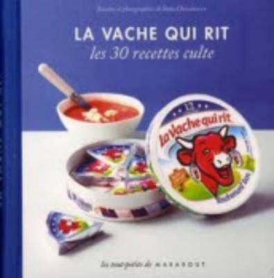 Les 30 Recettes Cultes...: LA Vache Qui Rit (Hardback)