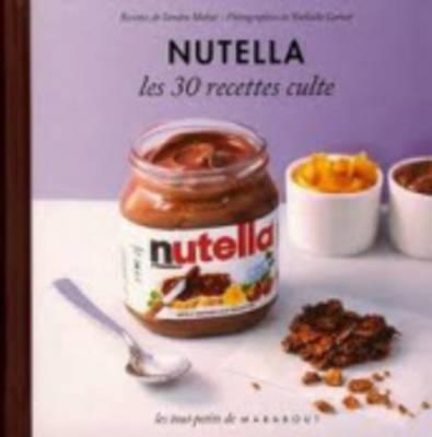 Les 30 Recettes Cultes...: Nutella (Hardback)