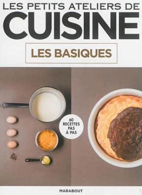 Les Petits Ateliers De Cuisine: Les Basiques (Paperback)