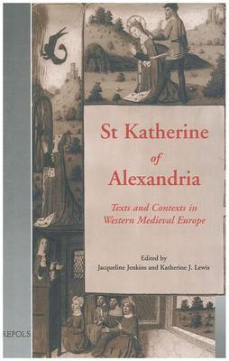 St Katherine of Alexandria: Texts and Contexts in Western Medieval Europe - Medieval women :|texts & contexts 8 (Hardback)