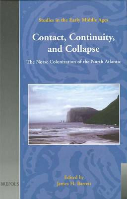 Contact, Continuity, and Collapse: The Norse Colonization of the North Atlantic - Studies in the Early Middle Ages S. v. 5 (Hardback)