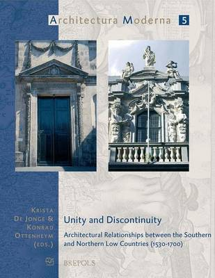 Unity and Discontinuity: Architectural Relations Between the Southern and Northern Low Countries 1530-1700 (Paperback)