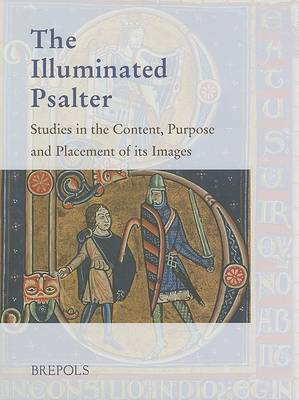 The Illuminated Psalter: Studies in the Content, Purpose and Placement of Its Images (Hardback)