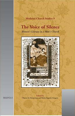 The Voice of Silence: Women's Literacy in a Men's Church - Medieval church studies 9 (Hardback)