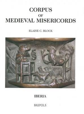 Corpus of Medieval Misericords. Iberia - Corpus of Medieval Misericords 2 (Hardback)
