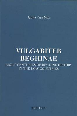 Vulgariter Beghinae. Eight Centuries of Beguine History in the Low Countries - Brepols Essays in European Culture 4 (Paperback)