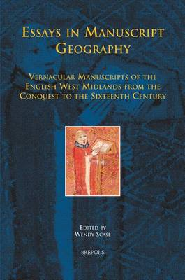 Essays in Manuscript Geography: Vernacular Manuscripts of the English West Midlands from the Conquest to the Sixteenth Century - Medieval Texts and Cultures of Northern Europe 10 (Hardback)