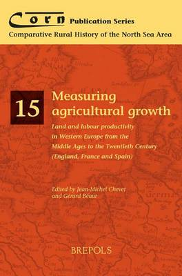 Measuring Agricultural Growth: Land and Labour Productivity in Western Europe from the Middle Ages to the Twentieth Century (England, France and Spain) (Paperback)