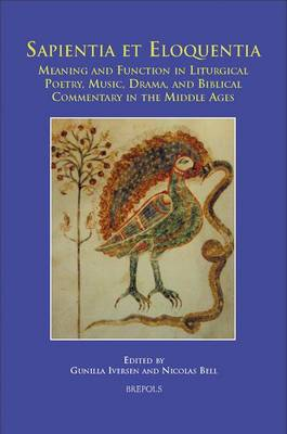 Sapientia Et Eloquentia: Meaning and Function in Liturgical Poetry, Music, Drama, and Biblical Commentary in the Middle Ages (Hardback)