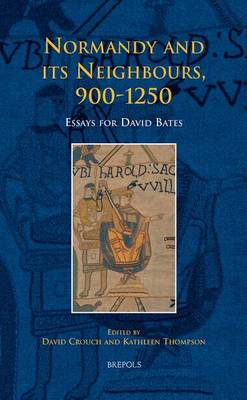 Normandy and its Neighbours, 900-1250: Essays for David Bates (Hardback)