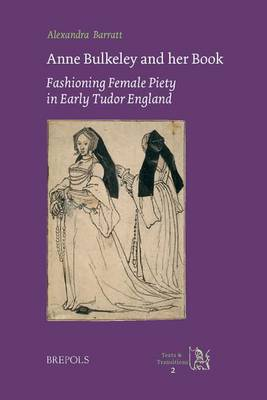 Anne Bulkeley and Her Book: Fashioning Female Piety in Early Tudor England : a Study of London, British Library, MS Harley 494 (Hardback)