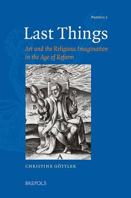 Last Things: Art and the Religious Imagination in the Age of Reform (Hardback)