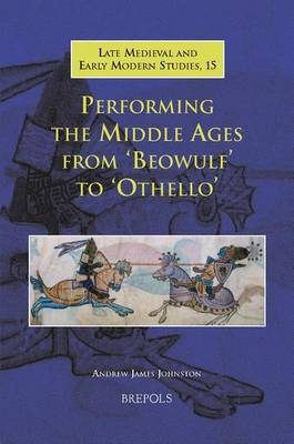 Performing the Middle Ages from Beowulf to Othello (Hardback)