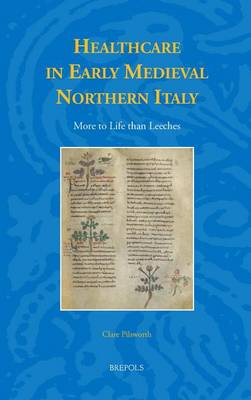 Healthcare in Early Medieval Northern Italy: More to Life Than Leeches (Hardback)