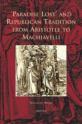 Paradise Lost and Republican Tradition from Aristotle to Machiavelli (Hardback)