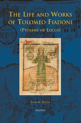 The Life and Works of Tolomeo Fiadoni (Ptolemy of Lucca) (Hardback)
