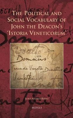 The Political and Social Vocabulary of John the Deacon's 'Istoria Veneticorum' (Hardback)