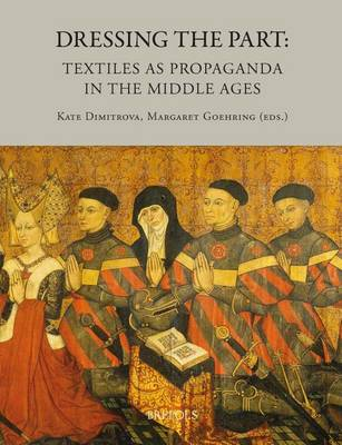 Dressing the Part: Textiles as Propaganda in the Middle Ages (Hardback)