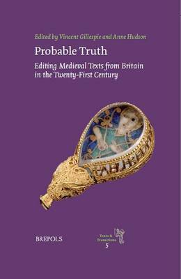 Probable Truth: Editing Medieval Texts from Britain in the Twenty-first Century (Hardback)