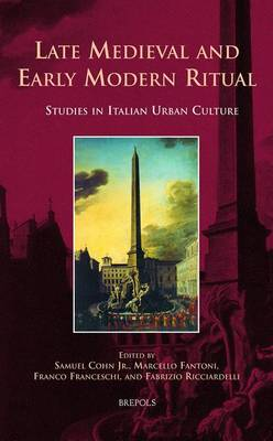 Late Medieval and Early Modern Ritual: Studies in Italian Urban Culture (Hardback)
