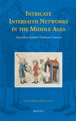 Intricate Interfaith Networks in the Middle Ages: Quotidian Jewish-Christian Contacts (Hardback)
