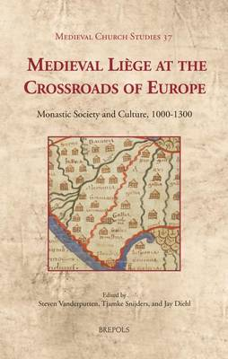 Medieval Liaege at the Crossroads of Europe: Monastic Society and Culture, 1000-1300 (Hardback)
