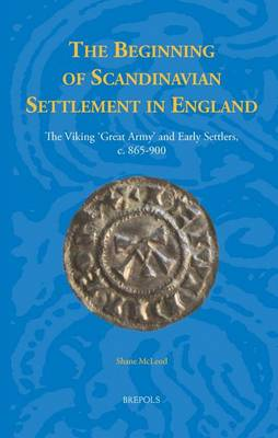 The Beginning of Scandinavian Settlement in England: The Viking 'Great Army' and Early Settlers, c. 865-900 (Hardback)