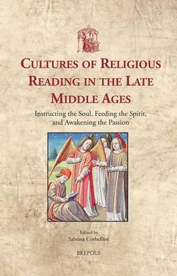 Cultures of Religious Reading in the Late Middle Ages: Instructing the Soul, Feeding the Spirit and Awakening the Passion (Hardback)