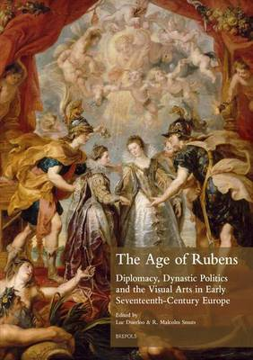 The Age of Rubens: Diplomacy, Dynastic Politics and the Visual Arts in Early Seventeenth-Century Europe (Paperback)