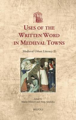 Medieval Urban Literacy: Uses of the Written Word in Medieval Towns II - Utrecht Studies in Medieval Literacy 28 (Hardback)