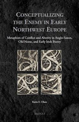 Conceptualizing the Enemy in Early Northwest Europe: Metaphors of Conflict and Alterity in Anglo-Saxon, Old Norse, and Early Irish Poetry (Hardback)