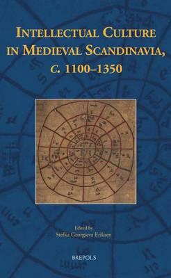 Intellectual Culture in Medieval Scandinavia, c. 1100-1350 (Hardback)