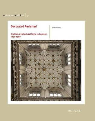 Decorated Revisited: English Architectural Style in Context, 1250-1400 - Architectura Medii Aevi 12 (Paperback)