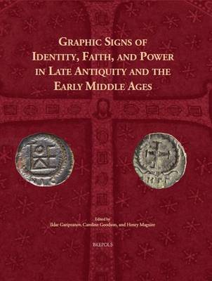 Graphic Signs of Identity, Faith, and Power in Late Antiquity and the Early Middle Ages (Hardback)